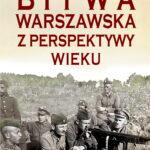 BITWA WARSZAWSKA Z PERSPEKTYWY WIEKU